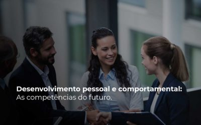 Desenvolvimento pessoal e comportamental: as competências do futuro