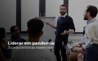 Liderar em pandemia: 3 características essenciais